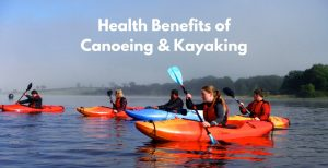 Health Benefits of Canoeing and Kayaking