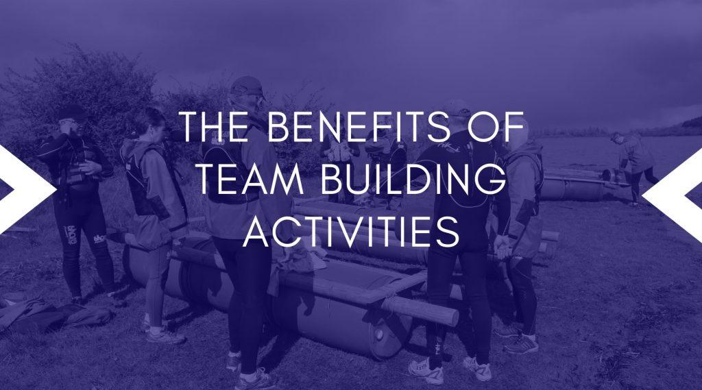 The Benefits of Team Building Activities