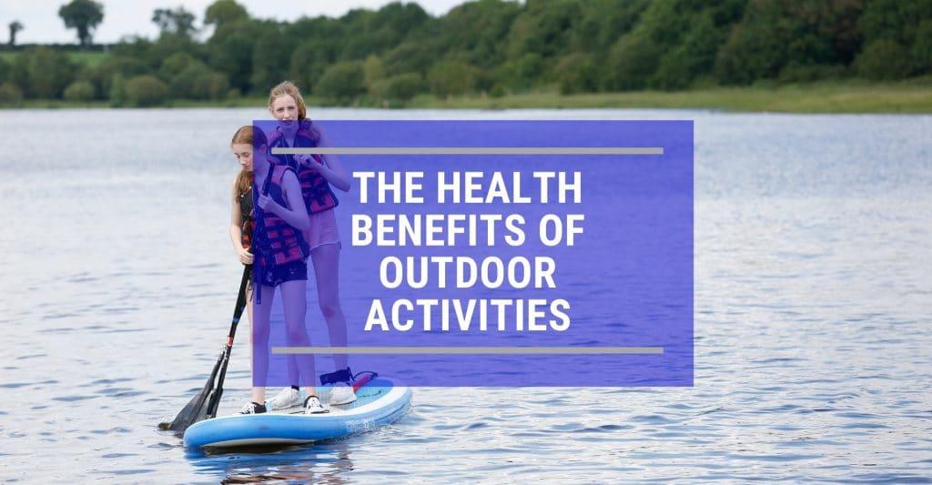 Health Benefits of taking Outdoor Activities